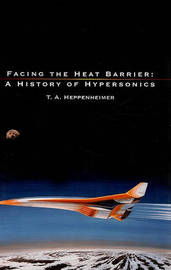 Facing the Heat Barrier: A History of Hypersonics by T.A. Heppenheimer image