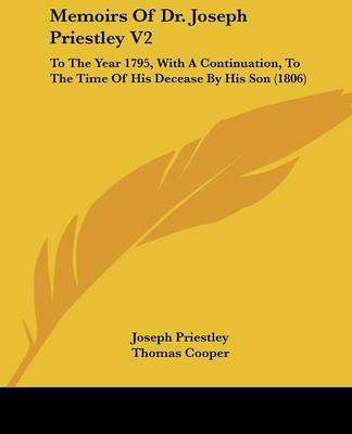 Memoirs Of Dr. Joseph Priestley V2: To The Year 1795, With A Continuation, To The Time Of His Decease By His Son (1806) by Joseph Priestley image