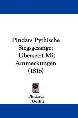 Pindars Pythische Siegsgesange: Ubersetzt Mit Ammerkungen (1816) by . Pindarus