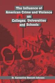 The Influence of American Crime and Violence on Colleges, Universities & Schools by Earnestine Bennett-Johnson image