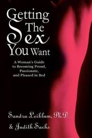Getting the Sex You Want by Sandra R Leiblum