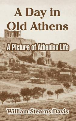 A Day in Old Athens: A Picture of Athenian Life by William Stearns Davis image