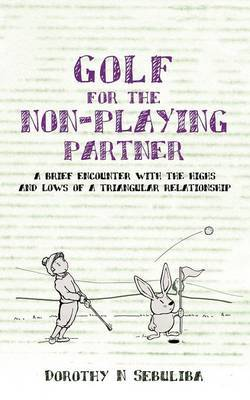 Golf for the Non-Playing Partner by Dorothy N. Sebuliba image