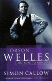 Orson Welles, Volume 1 by Simon Callow