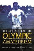 The Rise and Fall of Olympic Amateurism by Matthew P Llewellyn (California State University, USa)