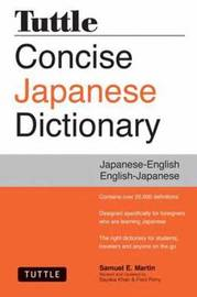 Tuttle Concise Japanese Dictionary: Japanese-English English-Japanese by Samuel E Martin