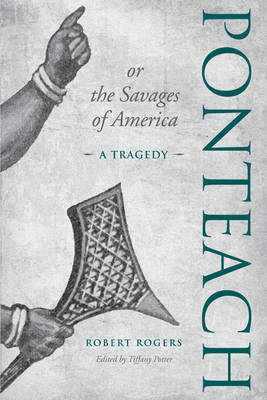 Ponteach, or the Savages of America by Tiffany Potter