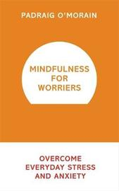 Mindfulness for Worriers by Padraig O'Morain