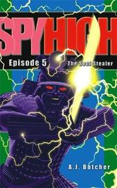 Spy High 1: The Soul Stealer by A.J. Butcher image