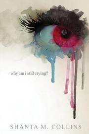 Why Am I Still Crying? by Shanta M Collins