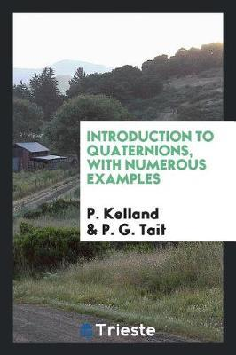 Introduction to Quaternions, with Numerous Examples by P Kelland