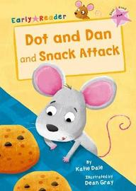 Dot and Dan and Snack Attack (Early Reader) by Katie Dale