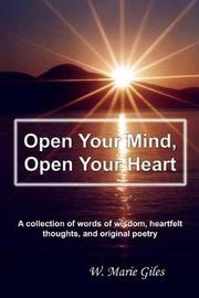 Open Your Mind, Open Your Heart by W Marie Giles
