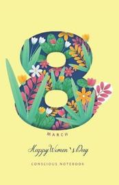 8 March Happy Women's Day Conscious Notebook by Rainbow Notebooks