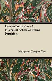 How to Feed a Cat - A Historical Article on Feline Nutrition by Margaret Cooper Gay