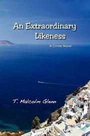 An Extraordinary Likeness ~ a Crime Novel by T. Malcolm Glenn image