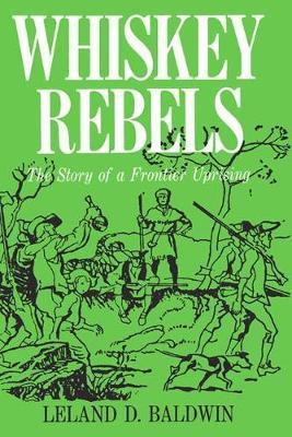 Whiskey Rebels by Leland Baldwin
