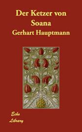 Der Ketzer Von Soana by Gerhart Hauptmann