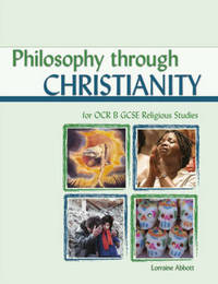 Philosophy Through Christianity for OCR GCSE Religious Studies: Religious Studies B by Lorraine Abbott image