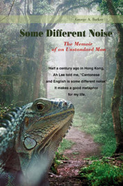 Some Different Noise: The Memoir of an Unstandard Man by George A Barker