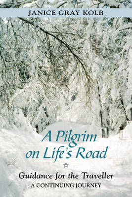 A Pilgrim on Life's Road: Guidance for the Traveller - A Continuing Journey by Janice Gray Kolb image