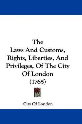 The Laws And Customs, Rights, Liberties, And Privileges, Of The City Of London (1765) by City of London image
