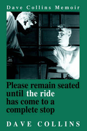 Please Remain Seated Until the Ride Has Come to a Complete Stop by Dave Collins image