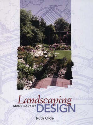Landscaping Made Easy by Design by Ruth Olde