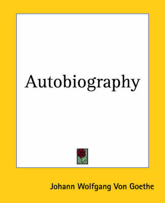 Autobiography by Johann Wolfgang von Goethe