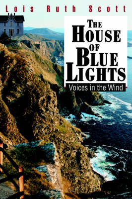 The House of Blue Lights: Voices in the Wind by Lois Ruth Scott