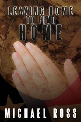 Leaving Home to Find Home by Michael Ross