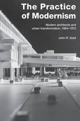 The Practice of Modernism by John R. Gold