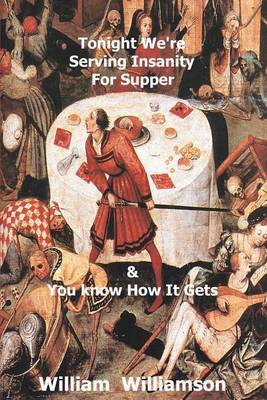 Tonight We're Serving Insanity for Supper by William J. Williamson image