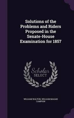 Solutions of the Problems and Riders Proposed in the Senate-House Examination for 1857 by William Walton