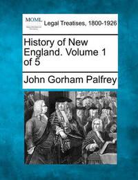 History of New England. Volume 1 of 5 by John Gorham Palfrey