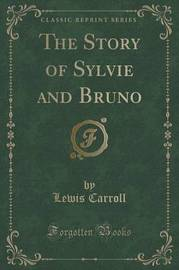 The Story of Sylvie and Bruno (Classic Reprint) by Lewis Carroll image