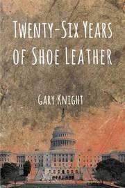 Twenty-Six Years of Shoe Leather by Gary Knight