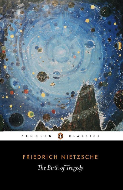 The Birth of Tragedy: Out of the Spirit of Music by Friedrich Wilhelm Nietzsche