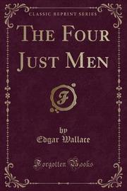 The Four Just Men (Classic Reprint) by Edgar Wallace