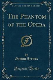The Phantom of the Opera (Classic Reprint) by Gaston Leroux