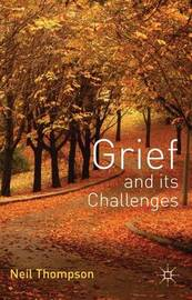 Grief and its Challenges by Neil Thompson
