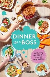 Dinner Like a Boss by Katy Holder