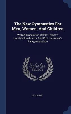 The New Gymnastics for Men, Women, and Children by Dio Lewis