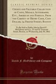 Choice and Valuable Collection of Coins, Medals, Autographs, Etc., American and Foreign, from the Cabinet of Henry Cook, Coin Dealer, 74 Friend Street, Boston by David F McGilvray and Company image