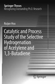 Catalytic and Process Study of the Selective Hydrogenation of Acetylene and 1,3-Butadiene by Ruijun Hou