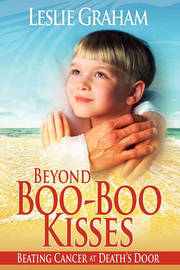 Beyond Boo-Boo Kisses by Leslie Graham