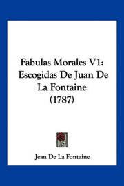 Fabulas Morales V1: Escogidas de Juan de La Fontaine (1787) by Jean de La Fontaine