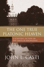 The One True Platonic Heaven by John L. Casti