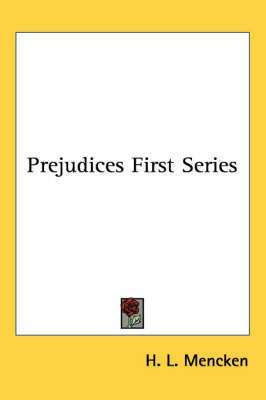 Prejudices: First Series by H.L. Mencken