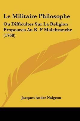 Le Militaire Philosophe: Ou Difficultes Sur La Religion Proposees Au R. P Malebranche (1768) by Jacques Andre Naigeon